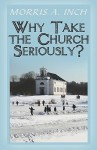 Why Take the Church Seriously? - Morris A. Inch