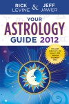 Your Astrology Guide 2012 - Rick Levine, Jeff Jawer
