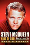 Steve McQueen, King of Cool: Tales of a Lurid Life - Darwin Porter
