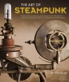 The Art of Steampunk: Extraordinary Devices and Ingenious Contraptions from the Leading - Art Donovan