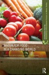 Water for Food in a Changing World. Edited by Alberto Garrido, Helen Ingram - Alberto Garrido, Helen Ingram