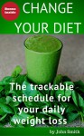 Change your diet: the trackable schedule for your daily weight loss - John Smith