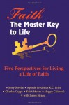 Faith the Master Key to Life: Five Perspectives for Living a Life of Fatih - Jerry Savelle, Charles Capps, Dr. Frederick K.C. Price, Keith Moore, Happy Caldwell, James Strand