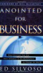 Anointed for Business: How Christians Can Use Their Places of Influence to Make a Profound Impact on the World - Ed Silvoso