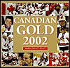 Canadian Gold 2002: Making Hockey History - Andrew Podnieks