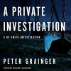 A Private Investigation: A DC Smith Investigation: DC Smith Investigation Series, Book 8 - Peter Grainger, Gildart Jackson, Tantor Audio