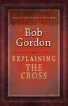 Explaining the Cross - Bob Gordon