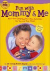 Fun with Mommy and Me: More Than 300 Together-Time Activities for You and Your Child, Birth to Age Five - Cindy Bunin Nurik, Jane Schonberger