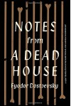 Notes from a Dead House - Richard Pevear, Larissa Volokhonsky, Fyodor Dostoevsky