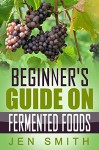 Beginner's Guide On Fermented Foods - Jen Smith