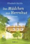 Das Mädchen aus Herrnhut - Elisabeth Büchle