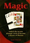 Magic: Unlock the Secrets of Magic Tricks & Become a Master of Illusion - Barb Whiter