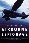 Airborne Espionage: International Special Duty Operations in the World Wars - David Oliver