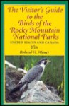 The Visitor's Guide to the Birds of the Rocky Mountain National Parks: United States and Canada - Roland H. Wauer, Mimi Hoppe Wolf