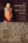 The Making of the British Isles: The State of Britain and Ireland, 1450-1660 - S. Ellis, Christopher Maginn