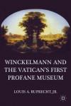 Winckelmann and the Vatican's First Profane Museum - Louis A. Ruprecht Jr.