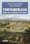 Fontainebleau : Mille ans d'histoire de France - Jean-François Hebert, Thierry Sarmant