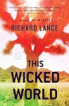 This Wicked World: A Novel - Richard Lange