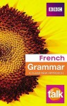 Talk French Grammar (English And French Edition) - Sue Purcell