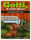 Gotti, a Little Giant: A Dachshund's Tale - Itzel Machado, Emily Zieroth