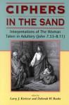 Ciphers in the Sand: Interpretations of The Woman Taken in Adultery (John 7.53-8.11) - Deborah Rooke