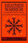 Heathen Warrior: An Exploratinon into the Warrior ethos within the Northern Tradtion - Stuart R Brogan