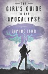The Girl's Guide to the Apocalypse - Daphne Lamb