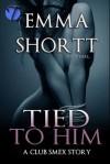 Tied to Him - Emma Shortt
