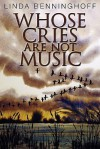 Whose Cries Are Not Music - Linda Benninghoff
