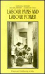 Labour Pains and Labour Power: Women and Childbearing in India - Roger Jeffery, Andrew Lyon