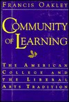 Community of Learning: The American College and the Liberal Arts Tradition - Francis Oakley