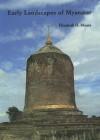 Early Landscapes Of Myanmar - Elizabeth Moore