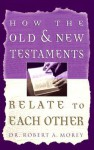 How The Old and New Testament Relate To Each Other - Robert A. Morey