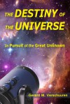 Destiny of the Universe: In Pursuit of the Great Unknown - Gerard M. Verschuuren