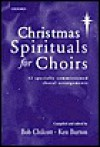 Christmas Spirituals for Choirs: Vocal Score - Bob Chilcott, Ken Burton