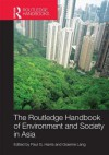 Routledge Handbook of Environment and Society in Asia - Paul G. Harris, Graeme Lang
