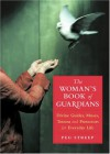 The Woman's Book of Guardians: Divine Guides, Muses, Totems, and Protectors for Everyday Life - Peg Streep