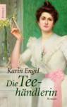 Die Teehändlerin Roman - Karin Engel