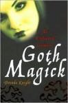 Goth Magick: An Enchanted Grimoire - Brenda Knight