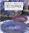 Leslie Linsley's Decoupage: Design * Create * Display - Leslie Linsley