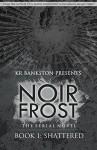 Shattered (Noir Frost Book 1) - KR Bankston