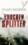 Knochensplitter - Stuart MacBride