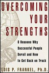 Overcoming Your Strengths: 8 Reasons Why Successful People Derail and How to Get Back on Track - Lois P. Frankel