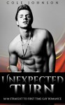 Straight To Gay: Unexpected Turn (First Time Experience Billionaire M/M) (Gay Romance Story) - Cole Johnson