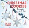 Christmas Cookies to Make and Bake: More than 25 deliciously fun recipes - Ryland Peters & Small