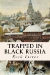 Trapped in Black Russia - Ruth Pierce