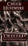 TWISTED: Tales of Murder & Mayhem - Chuck Hustmyre