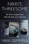 Nikki's Threesome: The Bride Stripped Bare, With My Body, and I Take You - Nikki Gemmell