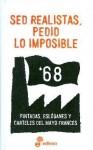 SED REALISTAS, PEDID LO IMPOSIBLE. Pintadas, eslóganes y carteles del Mayo francés - Manuel Serrat Crespo