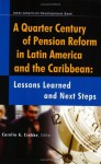 A Quarter Century of Pension Reform in Latin America and the Caribbean: Lessons Learned and Next Steps - Inter-American Development Bank, Carolin A Crabbe